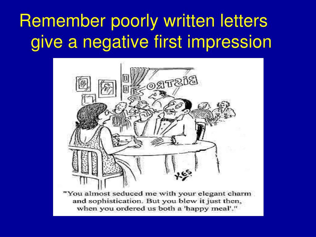 Remember poorly written letters give a negative first impression
