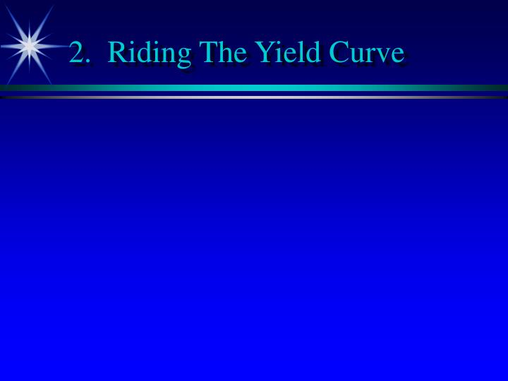 2.  Riding The Yield Curve