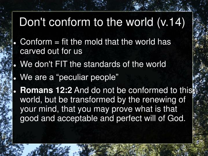 Don't conform to the world (v.14)
