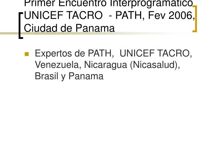 Primer Encuentro Interprogramatico UNICEF TACRO  - PATH, Fev 2006, Ciudad de Panama