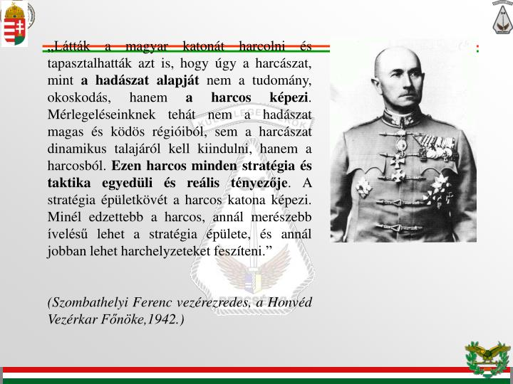 """""""Látták a magyar katonát harcolni és tapasztalhatták azt is, hogy úgy a harcászat, mint"""