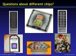 questions about different chips