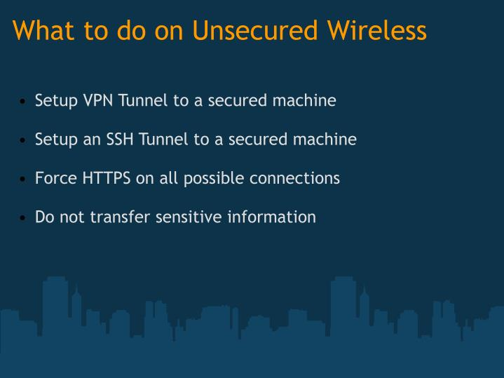 What to do on Unsecured Wireless