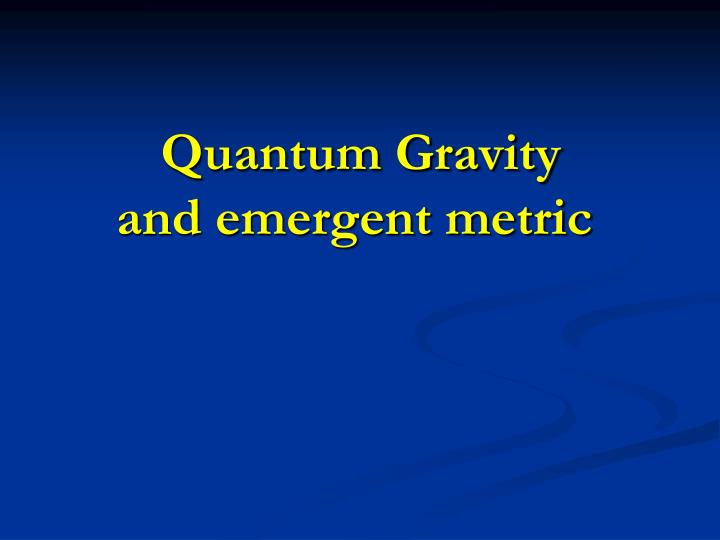 Quantum gravity and emergent metric