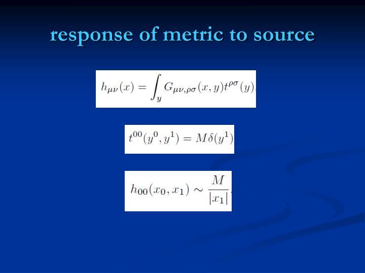 response of metric to source