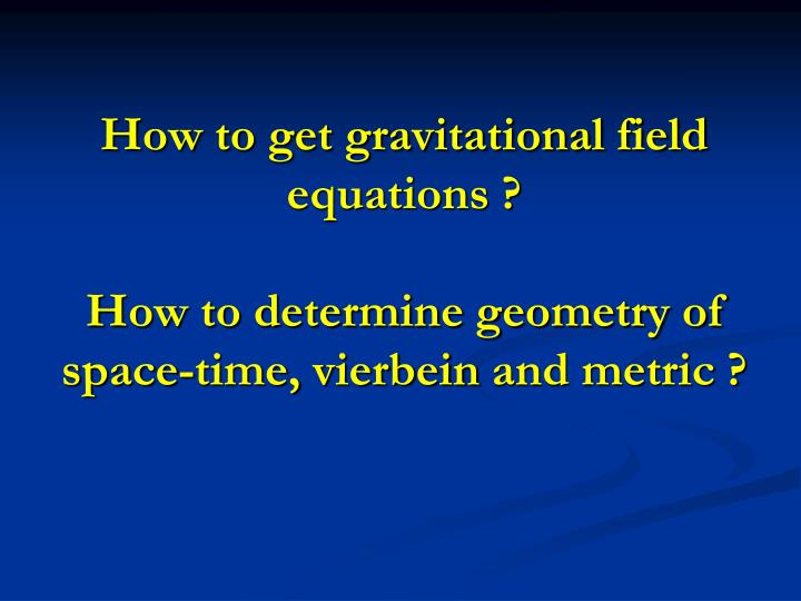 How to get gravitational field equations ?