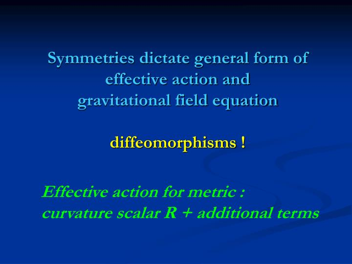 Symmetries dictate general form of effective action and