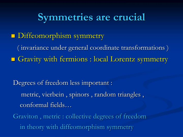 Symmetries are crucial