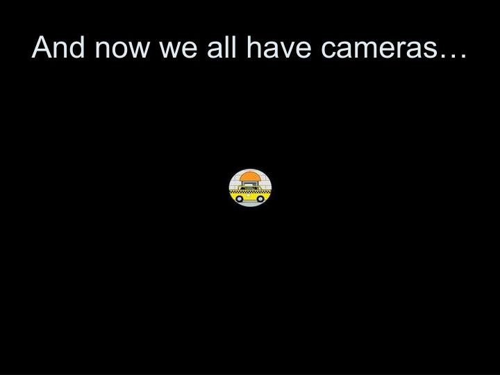 And now we all have cameras…