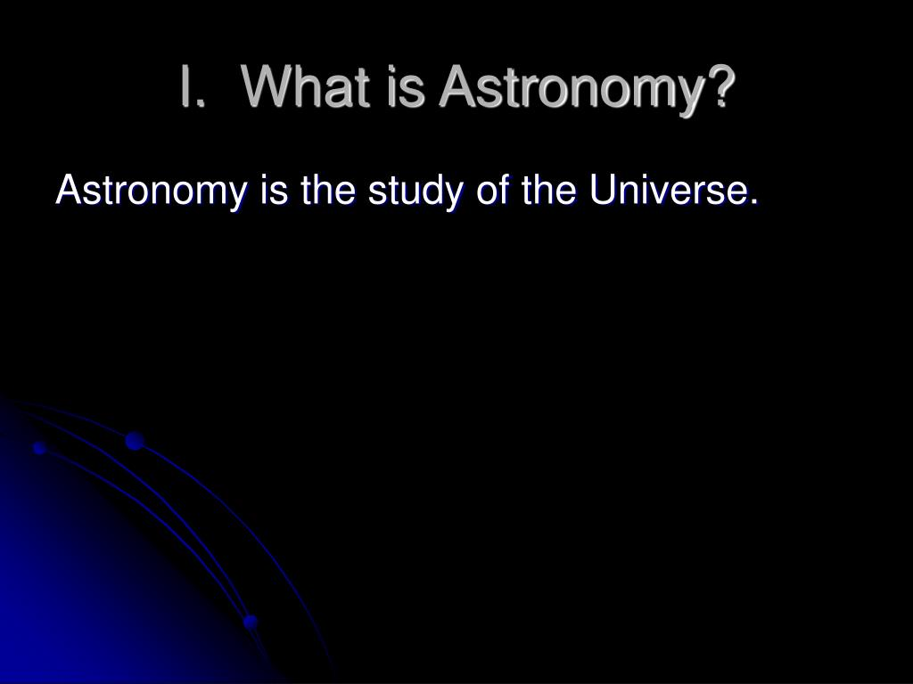 I.  What is Astronomy?