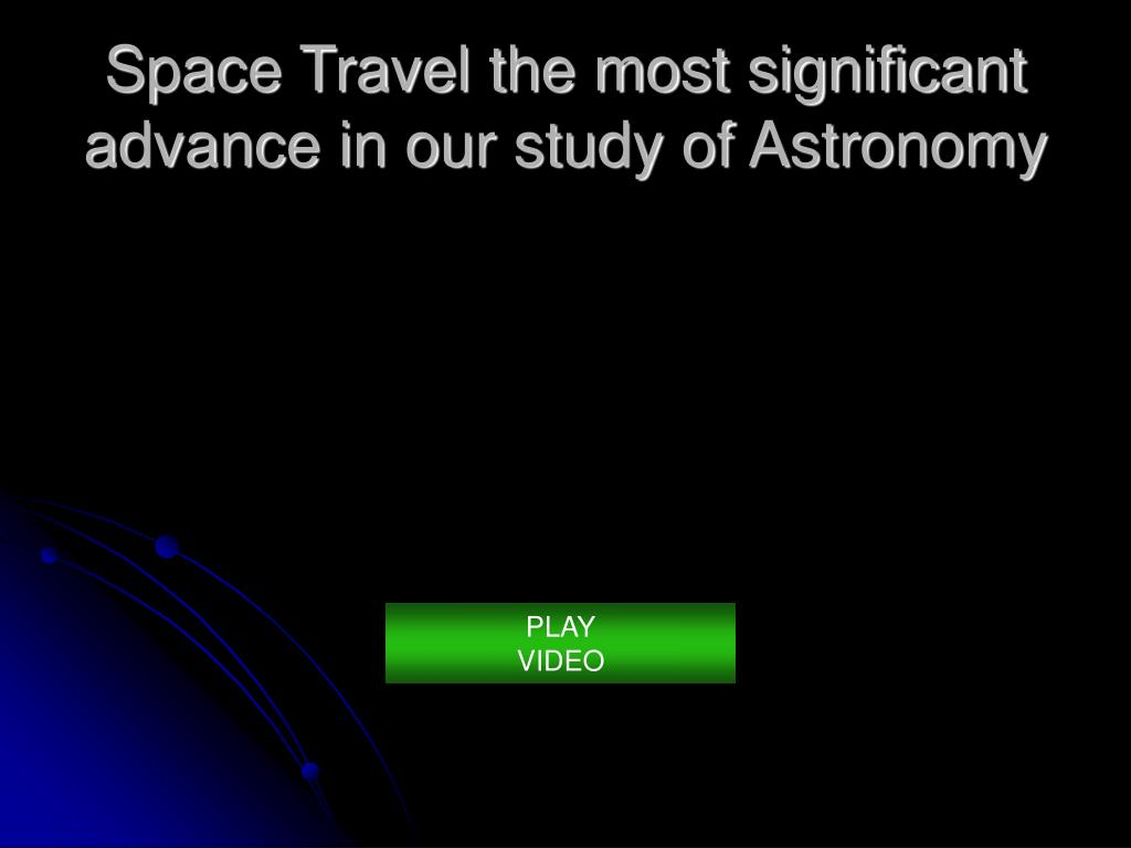 Space Travel the most significant advance in our study of Astronomy