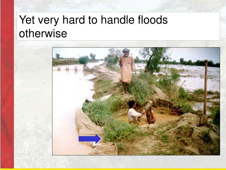 Yet very hard to handle floods otherwise