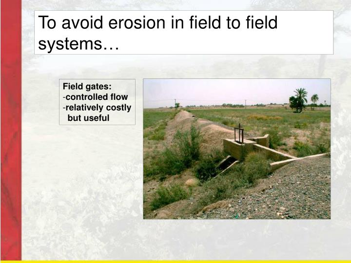 To avoid erosion in field to field systems…