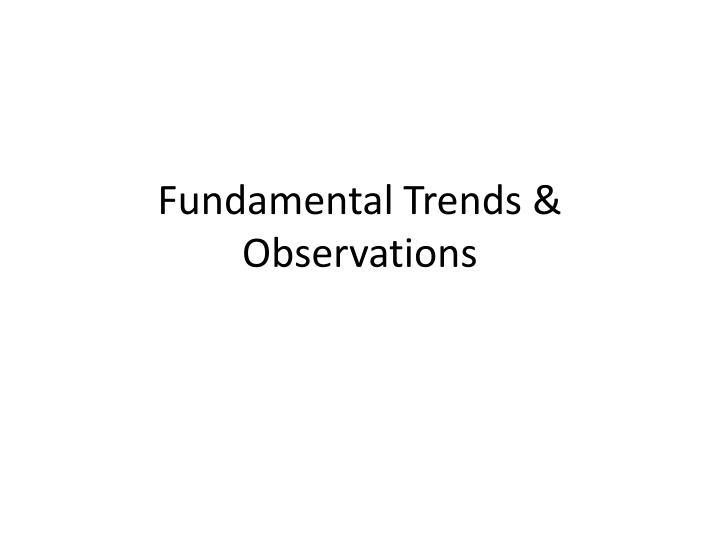 Fundamental trends observations