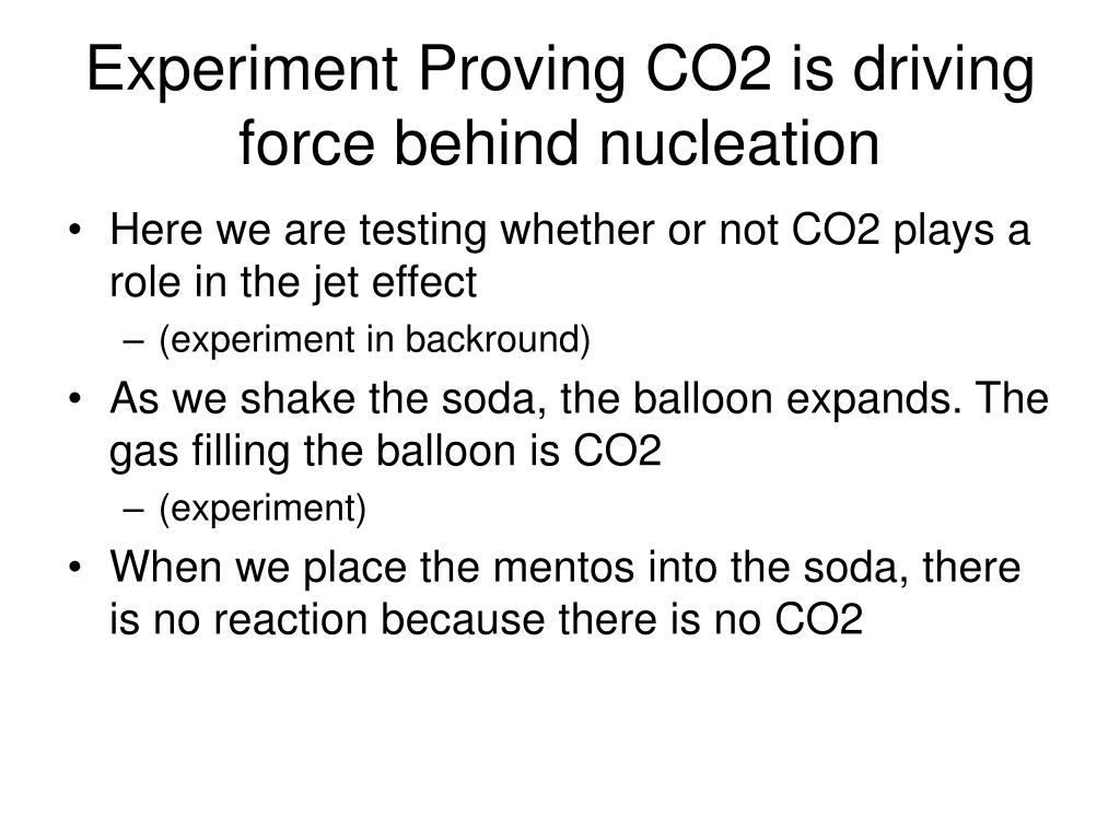 Experiment Proving CO2 is driving force behind nucleation