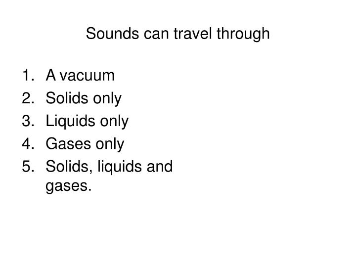 Sounds can travel through