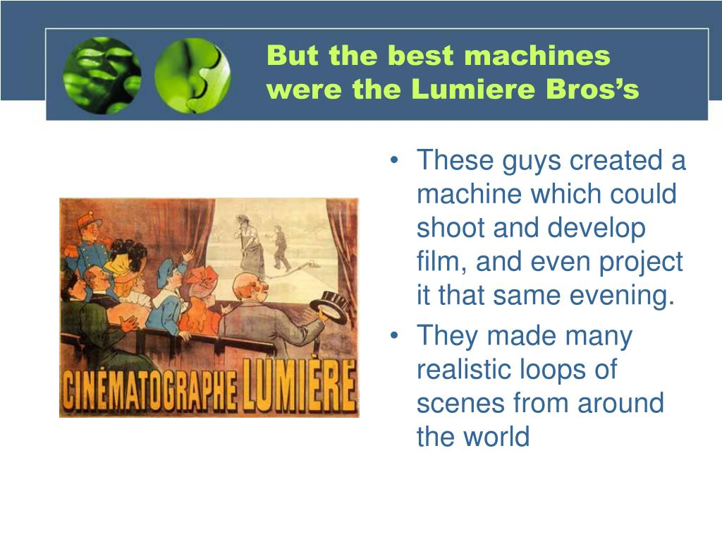 But the best machines were the Lumiere Bros's