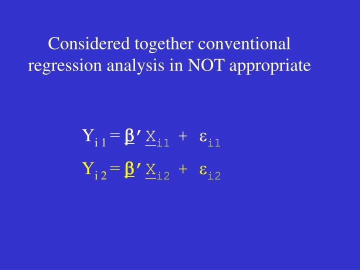 Considered together conventional regression analysis in NOT appropriate