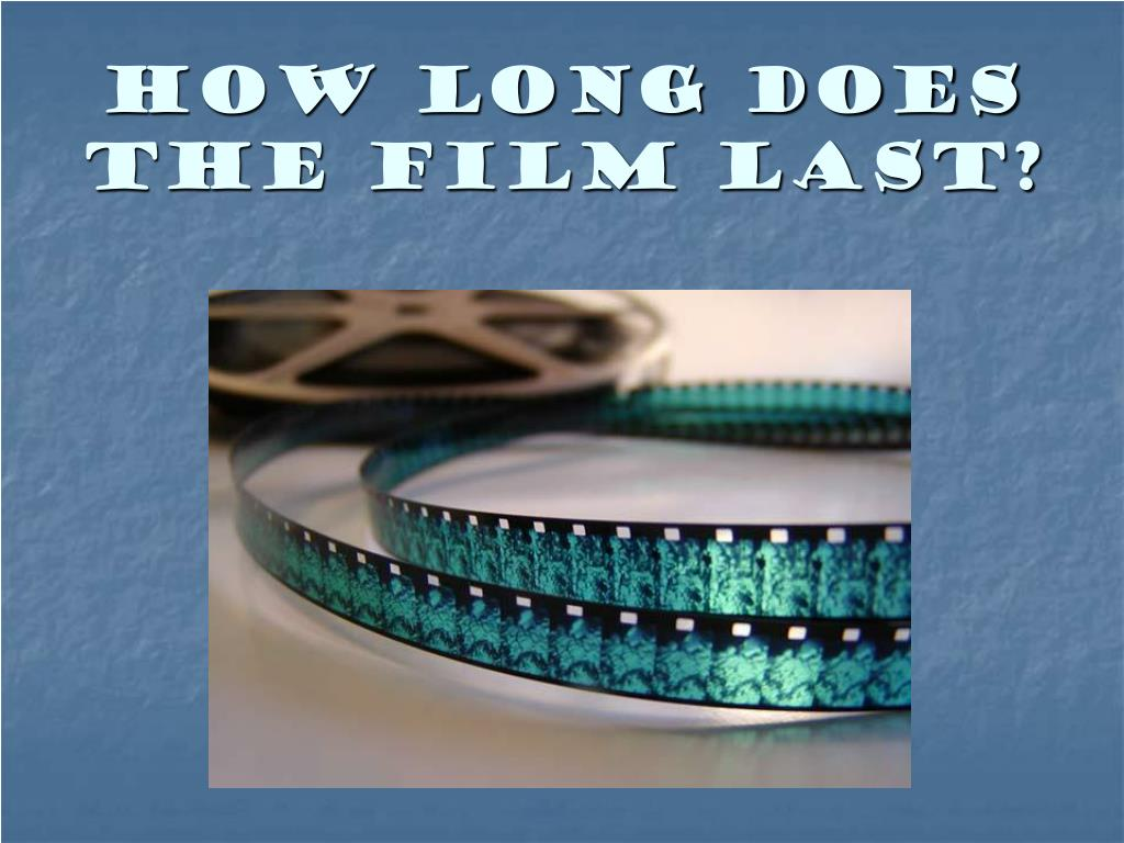 How long does the film last?