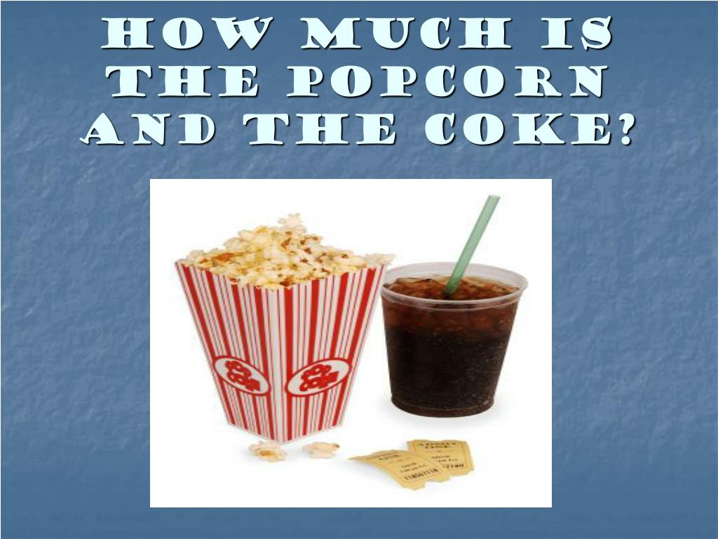 How much is the popcorn and the coke?
