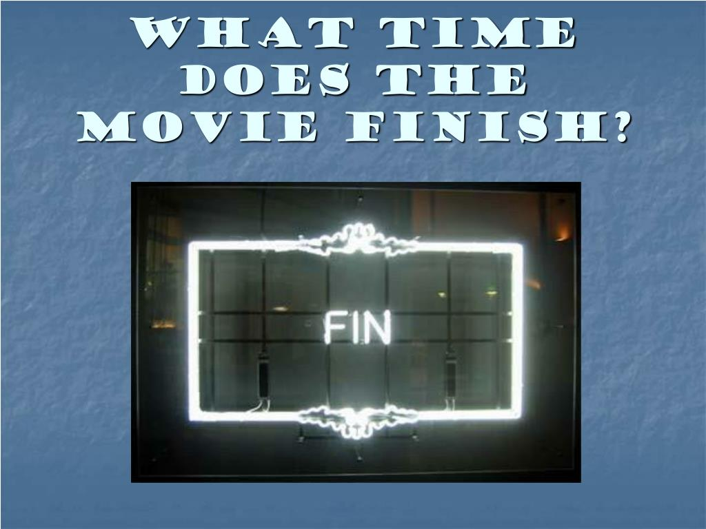 What time does the movie finish?