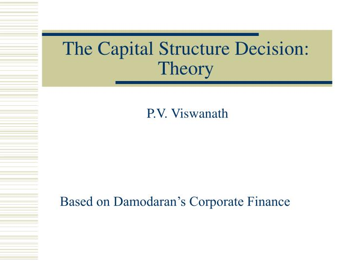 The capital structure decision theory