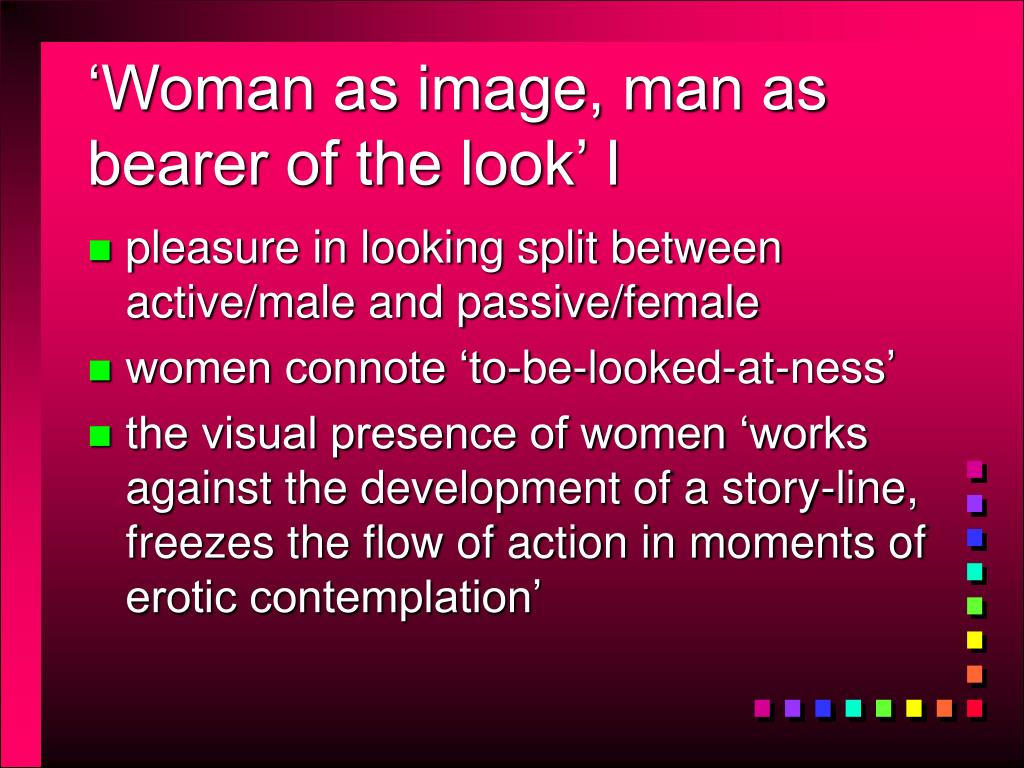 'Woman as image, man as bearer of the look' I
