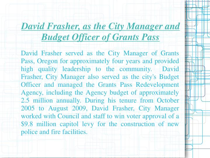 David Frasher, as the City Manager and Budget Officer of Grants Pass