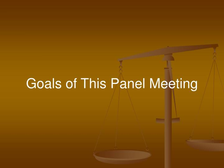 Goals of This Panel Meeting