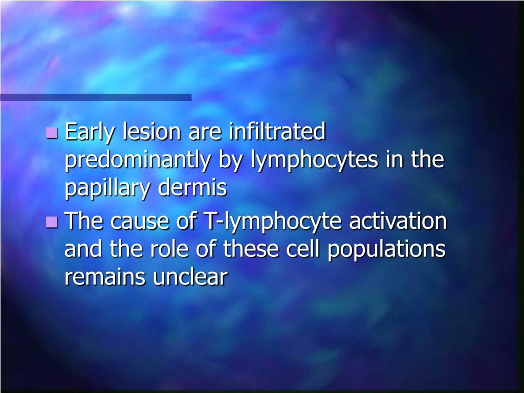 Early lesion are infiltrated predominantly by lymphocytes in the papillary dermis