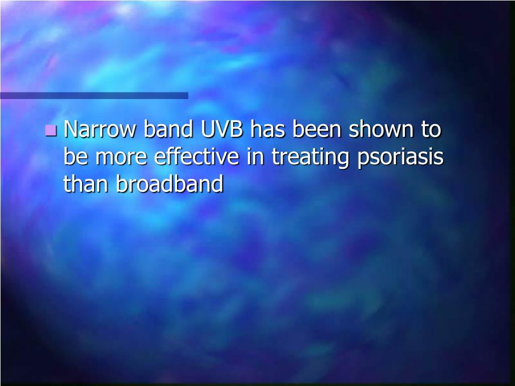 Narrow band UVB has been shown to be more effective in treating psoriasis than broadband