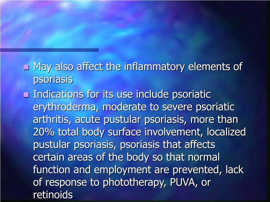 May also affect the inflammatory elements of psoriasis