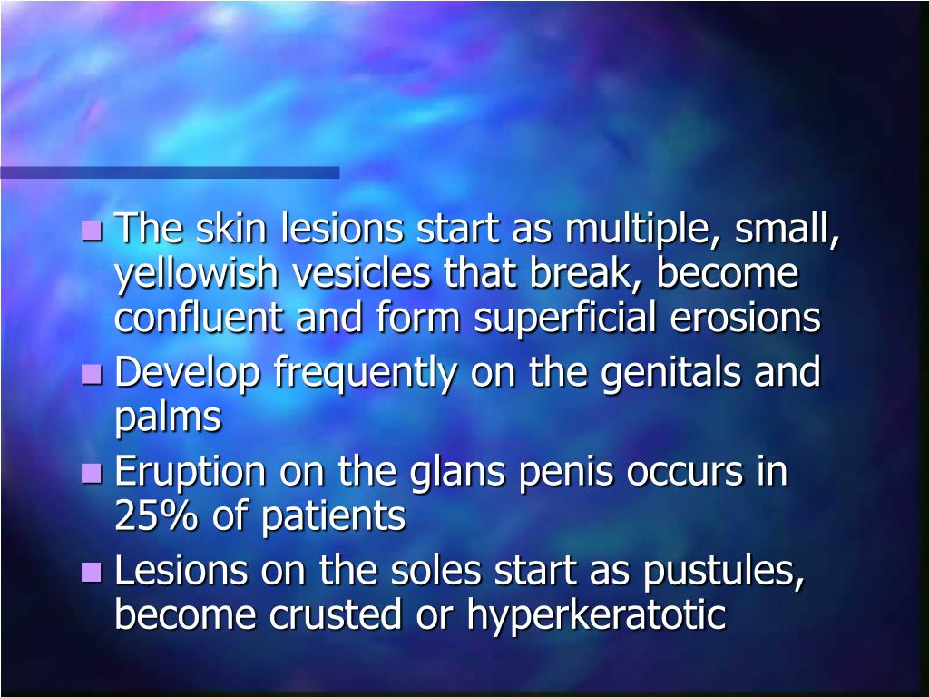 The skin lesions start as multiple, small, yellowish vesicles that break, become confluent and form superficial erosions