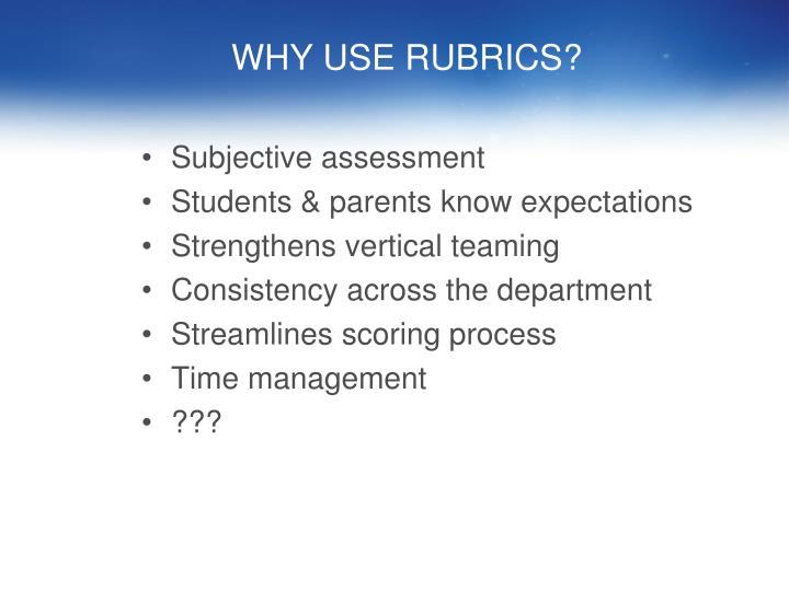 WHY USE RUBRICS?