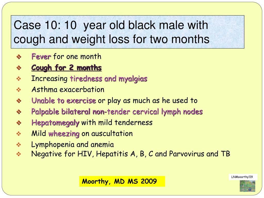 Case 10: 10  year old black male with cough and weight loss for two months