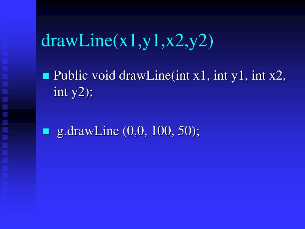 drawLine(x1,y1,x2,y2)
