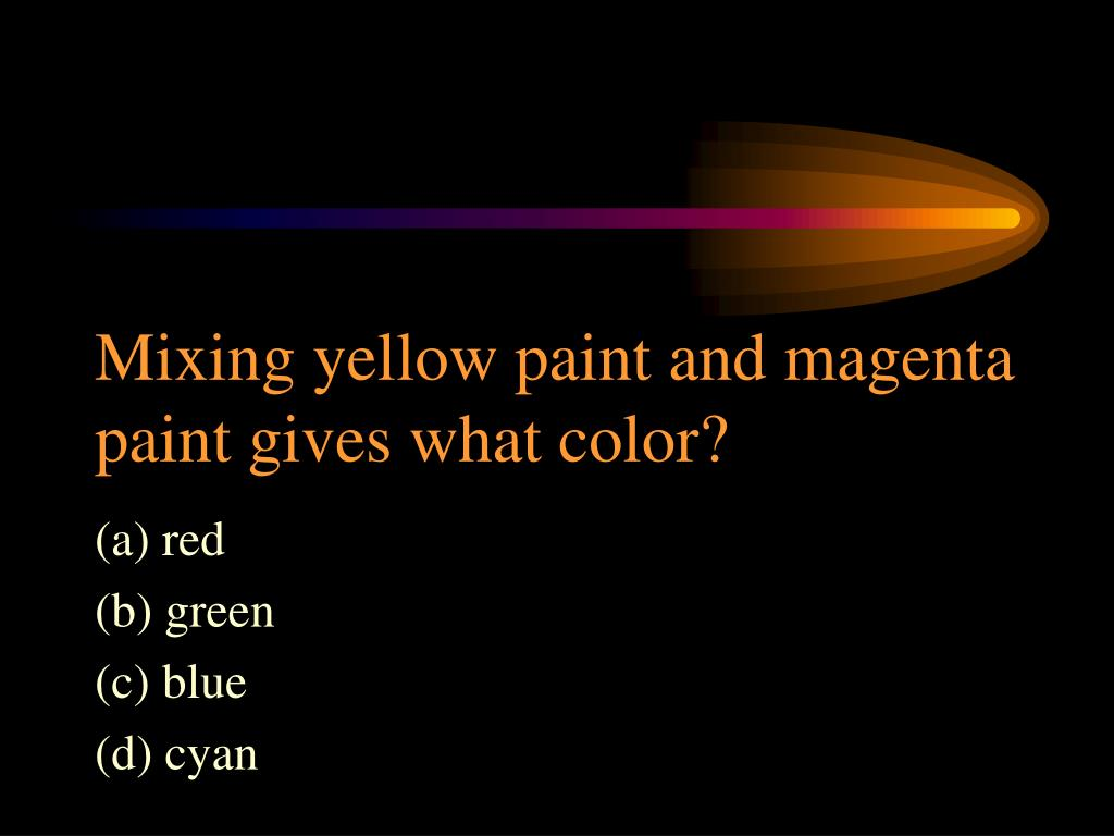 Mixing yellow paint and magenta paint gives what color?