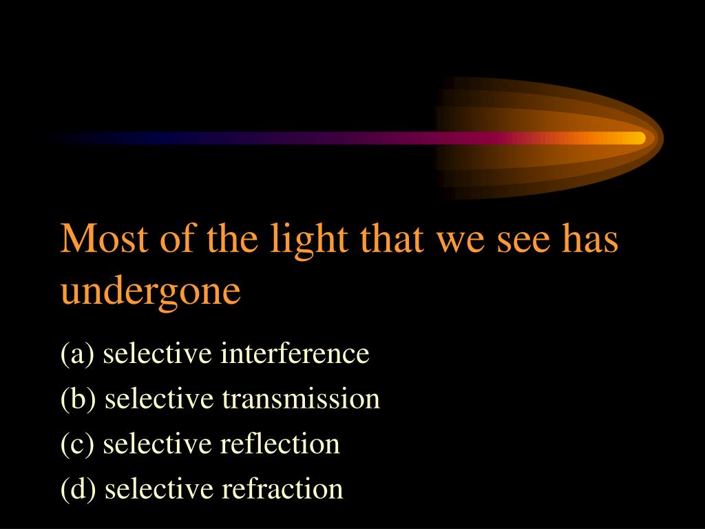 Most of the light that we see has undergone
