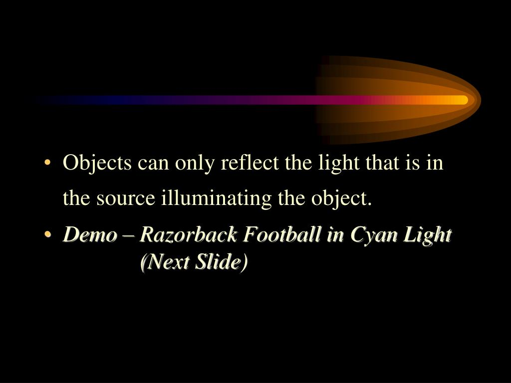 Objects can only reflect the light that is in the source illuminating the object.