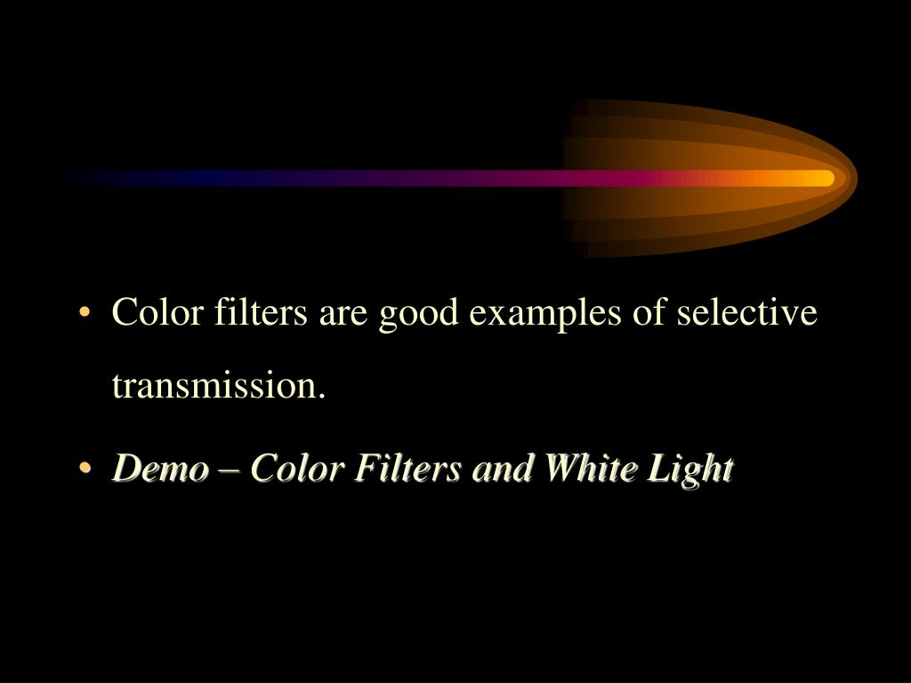 Color filters are good examples of selective transmission.