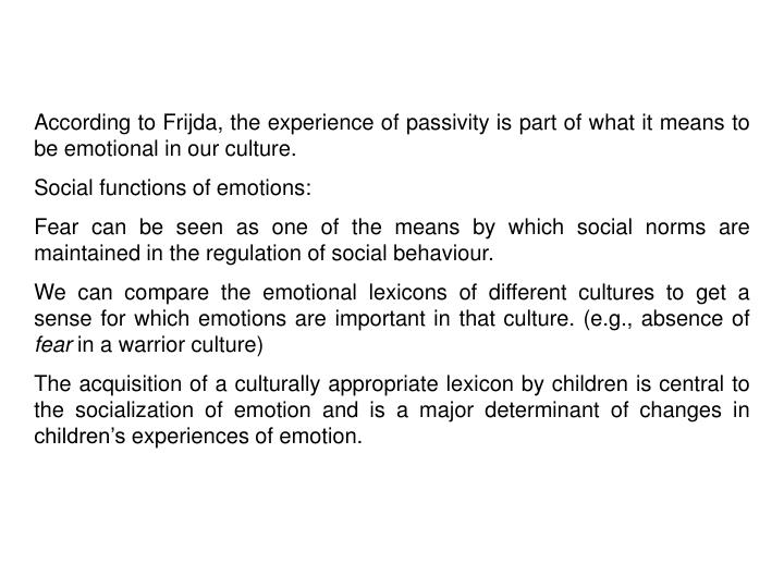 According to Frijda, the experience of passivity is part of what it means to be emotional in our culture.