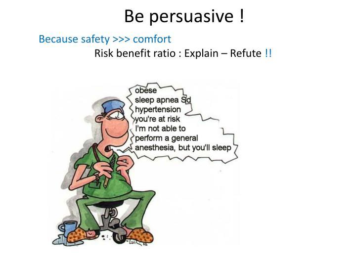 Be persuasive !