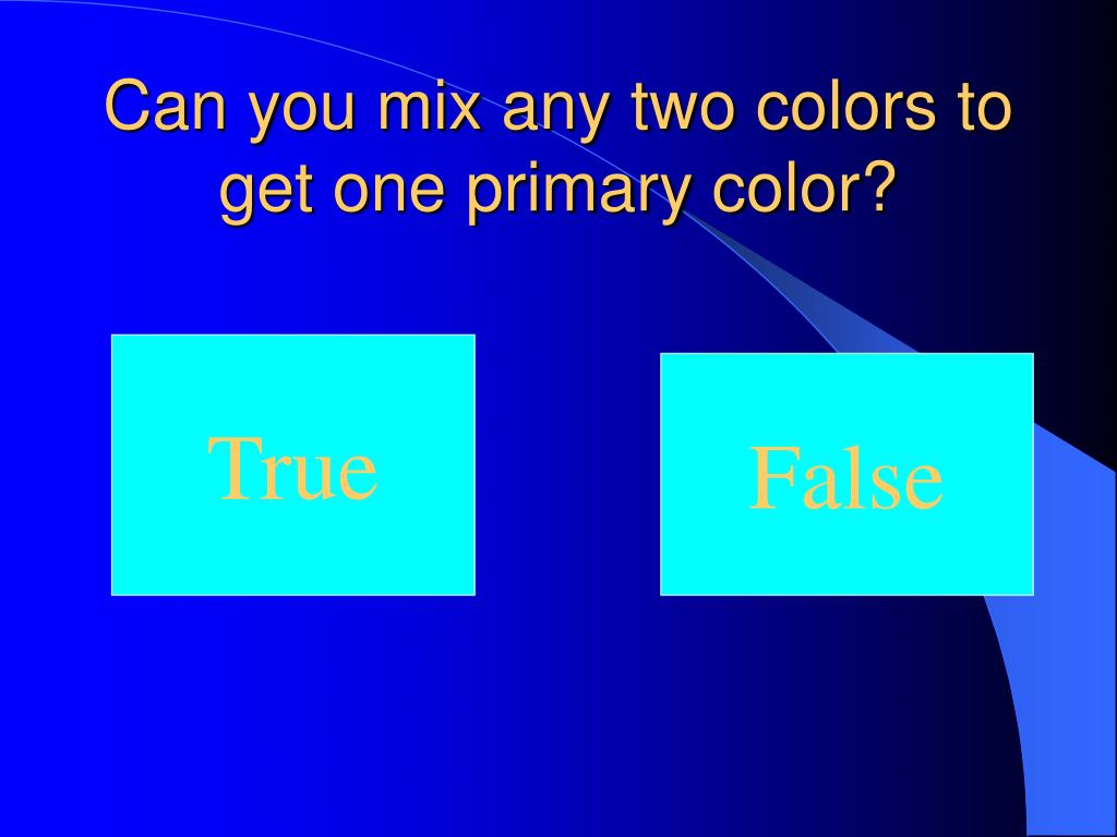 Can you mix any two colors to get one primary color?
