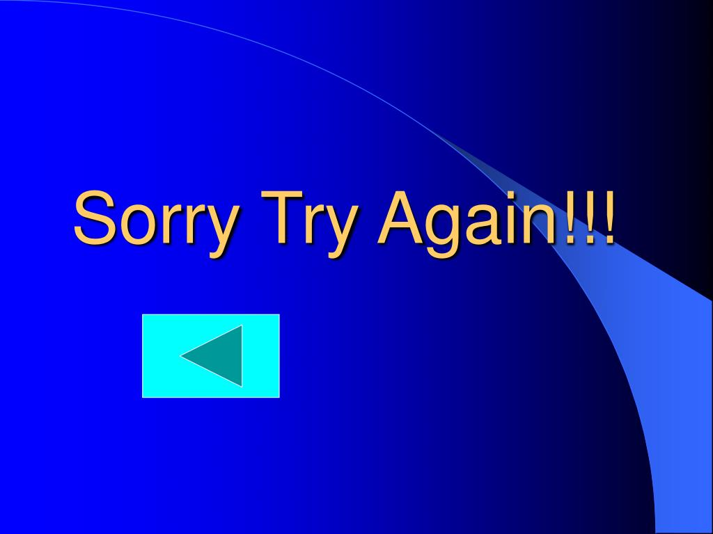 Sorry Try Again!!!