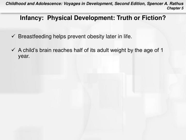 Infancy:  Physical Development: Truth or Fiction?