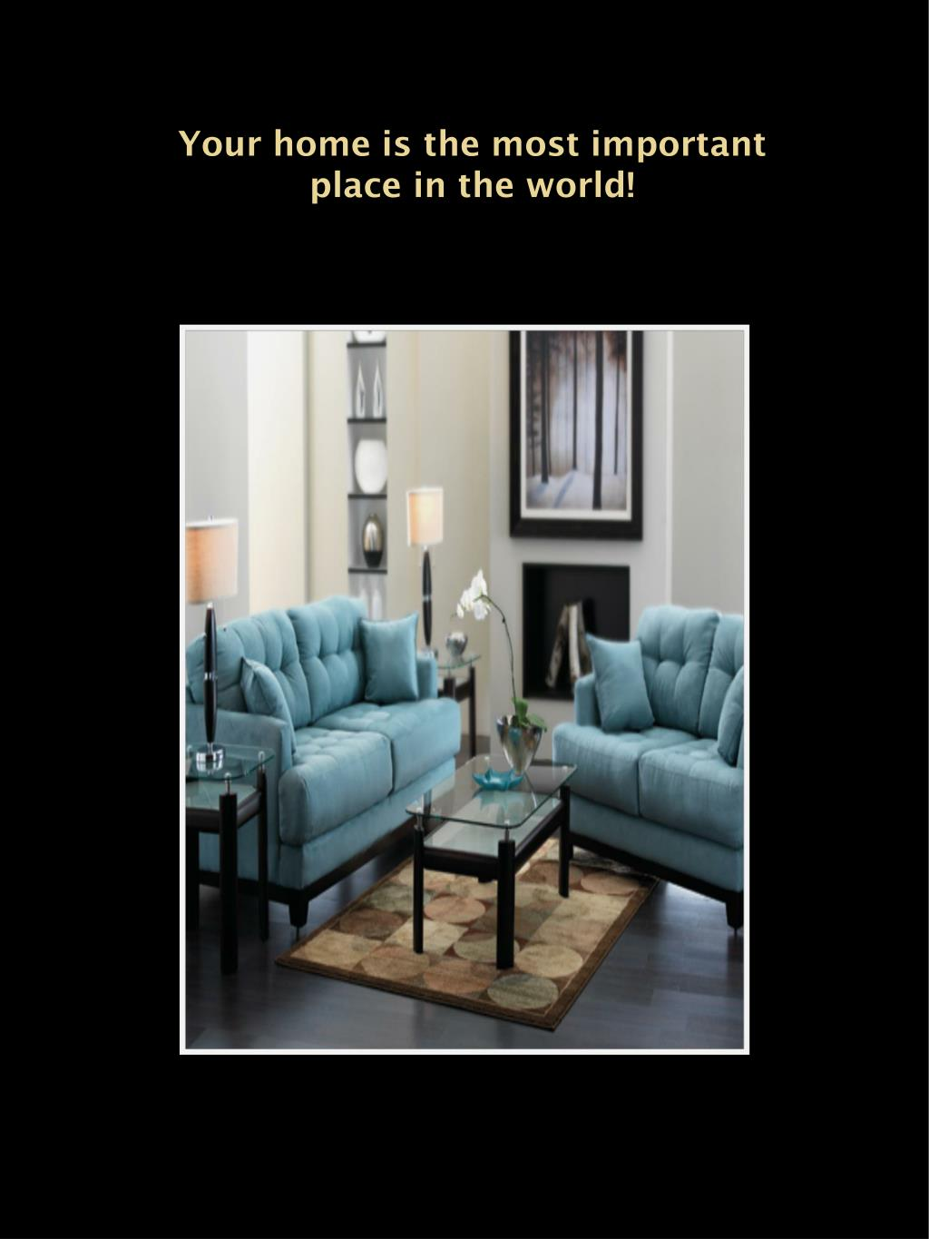 Your home is the most important place in the world!