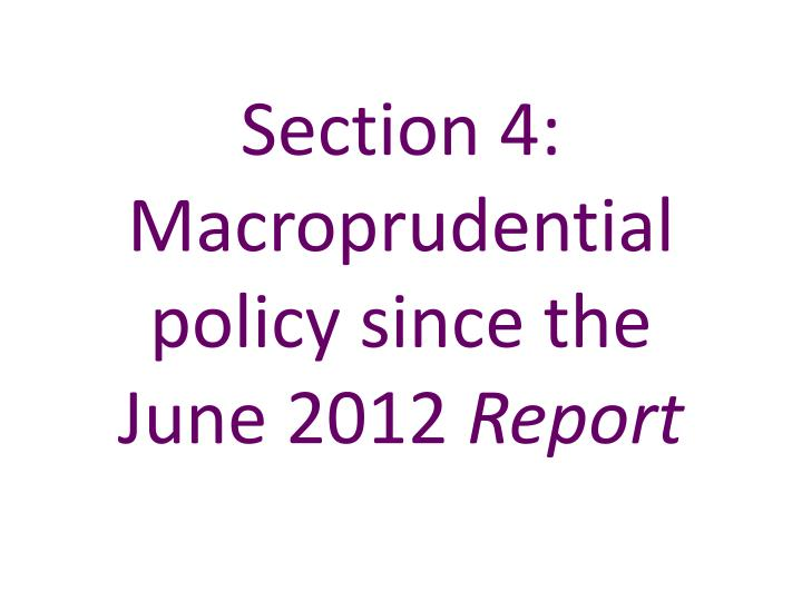 Section 4 macroprudential policy since the june 2012 report
