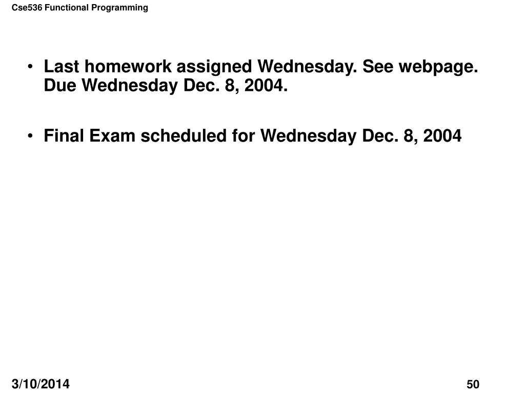 Last homework assigned Wednesday. See webpage. Due Wednesday Dec. 8, 2004.