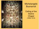 michelangelo buonarroti ceiling of the sistine chapel 1509 1512