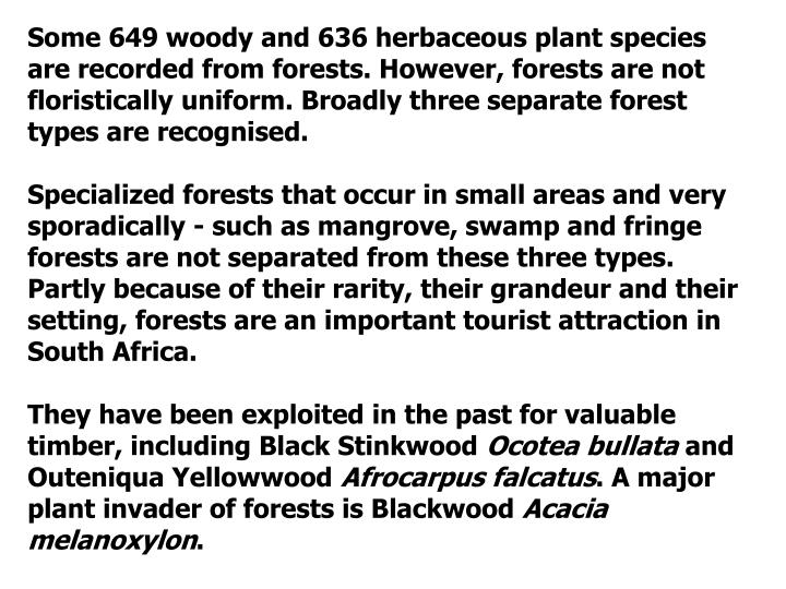 Some 649 woody and 636 herbaceous plant species are recorded from forests. However, forests are not floristically uniform. Broadly three separate forest types are recognised.